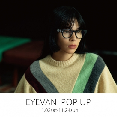 EYEVAN POP SHOP  11,24sun 迄!!